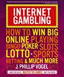 J. Philip Vogel Internet Gambling: How to Win Big Online, Playing Bingo, Poker, Lotto, Sports Betting and Much More