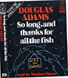 So Long, and Thanks for All the Fish Douglas Adams