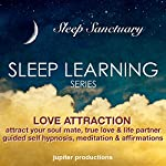 Love Attraction: Attract Your Soul Mate, True Love & Life Partner: Guided Self Hypnosis, Meditation & Affirmations | Jupiter Productions