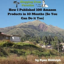 How I Published 100 Amazon Products in 10 Months (So You Can Do it Too) (       UNABRIDGED) by Ryan Biddulph Narrated by Trevor Clinger
