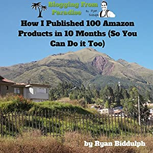 How I Published 100 Amazon Products in 10 Months (So You Can Do it Too) Audiobook