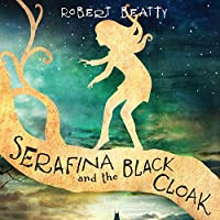 Serafina and the Black Cloak (       UNABRIDGED) by Robert Beatty Narrated by Cassandra Campbell