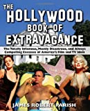 61HNaHSyJAL. SL160  The Hollywood Book of Extravagance: The Totally Infamous, Mostly Disastrous, and Always Compelling Excesses of Americas Film and TV Idols Reviews