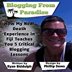 Blogging from Paradise: How My Near Death Experience in Fiji Teaches You 5 Critical Blogging Lessons   Ryan Biddulph