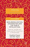 img - for Neoliberalization, Universities and the Public Intellectual: Species, Gender and Class and the Production of Knowledge (Palgrave Critical University Studies) book / textbook / text book
