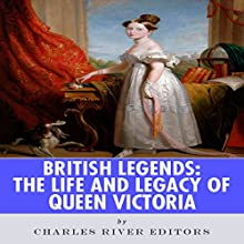 British Legends: The Life and Legacy of Queen Victoria (       UNABRIDGED) by Charles River Editors Narrated by Michael Gilboe