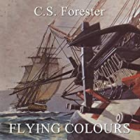 Flying Colours (       UNABRIDGED) by C. S. Forester Narrated by Christian Rodska