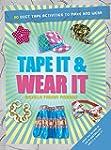 Tape It & Wear It: 60 Duct-Tape Activ...