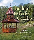 img - for Building The Perfect Gazebo: A Complete Step-by-Step Guide book / textbook / text book