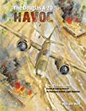 William Wolf The Douglas A-20 Havoc: From Drawing Board to Peerless Allied Light Bomber (Ultimate Look)