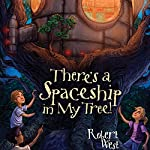 There's a Spaceship in My Tree!: Episode I | Robert West