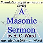 A Masonic Sermon: Foundations of Freemasonry Series | A. C. Ward