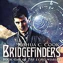 Bridgefinders: The Echo Worlds, Volume 1 Audiobook by Joshua C. Cook Narrated by Brian C. McKee