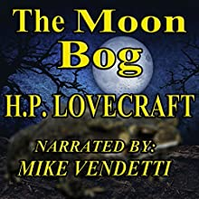 The Moon Bog (       UNABRIDGED) by H. P. Lovecraft Narrated by Mike Vendetti