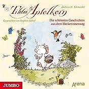 Die schönsten Geschichten aus dem Heckenrosenweg (Tilda Apfelkern) | Andreas H. Schmachtl