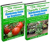 The Ultimate Tomato & Vegetable Container Gardening Box Set: Grow Healthy Vegetables & Herb Gardens in Small Spaces & Containers (FREE BONUS!): tomato ... container gardens, container gardening kit)