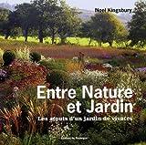 echange, troc Noël Kingsbury - Entre nature et jardin : Les atouts d'un jardin de vivaces