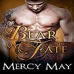 Bear My Fate: A Paranormal Bear Shifter Romance   Mercy May