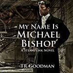 My Name Is Michael Bishop | TR Goodman