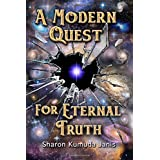 A Modern Quest For Eternal Truth ~ Sharon Janis