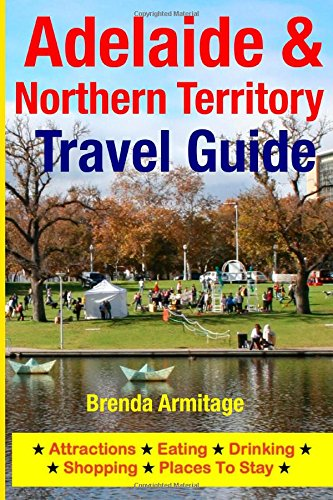 Adelaide & Northern Territory Travel Guide: Attractions, Eating, Drinking, Shopping & Places To Stay