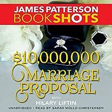 $10,000,000 Marriage Proposal | Livre audio Auteur(s) : James Patterson, Hilary Liftin Narrateur(s) : Sarah Mollo-Christensen