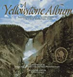 A Yellowstone Album: A Photographic Celebration of the First National Park