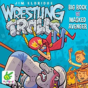 Wrestling Trolls: Big Rock and the Masked Avenger Audiobook