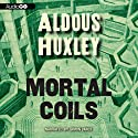 Mortal Coils (       UNABRIDGED) by Aldous Huxley Narrated by Simon Vance