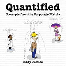 Quantified: Excerpts from the Corporate Matrix (       UNABRIDGED) by Eddy Justice Narrated by John K. Cann