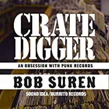 Crate Digger: An Obsession with Punk Records Audiobook by Bob Suren Narrated by Bob Suren