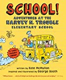 img - for School!: Adventures at the Harvey N. Trouble Elementary School book / textbook / text book