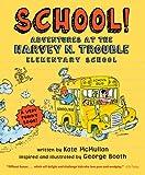 School!: Adventures at the Harvey N. Trouble Elementary School (0312555954) by McMullan, Kate