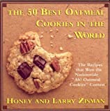 ": The 50 Best Oatmeal Cookies in the World: The Recipes That Won the Nationwide ""Ah! Oatmeal Cookies"" Contest"