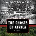 The Ghosts of Africa: A Novel | William Stevenson