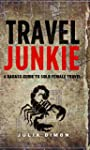 Travel Junkie: A Badass Guide to Solo...
