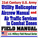 echange, troc Department of Defense - 21st Century U.S. Army Utility Helicopter Aircrew Training Manual (TC 1-212) and Army Air Traffic Services Contingency and Comb
