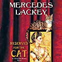 Reserved for the Cat: Elemental Masters Audiobook by Mercedes Lackey Narrated by Mirabai Galashan