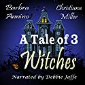 A Tale of 3 Witches Audiobook by Christiana Miller, Barbra Annino Narrated by Debbie Jaffe