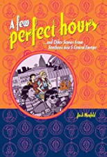 A Few Perfect Hours And Other Stories From Southeast Asia And Central Europe