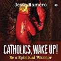 Catholics, Wake Up!: Be a Spiritual Warrior (       UNABRIDGED) by Jesse Romero Narrated by Jesse Romero