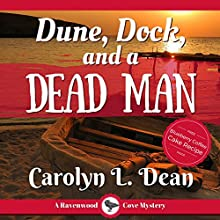 Dune, Dock, and a Dead Man: A Ravenwood Cove Cozy Mystery Audiobook by Carolyn L. Dean Narrated by Gail Hedrick
