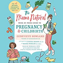 The Mama Natural Week-by-Week Guide to Pregnancy and Childbirth Audiobook by Genevieve Howland Narrated by Rebekkah Ross, Genevieve Howland, Cynthia Mason, Maura Winkler