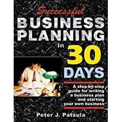 Successful Business Planning in 30 Days: A Step-by-Step Guide for Writing a Business Plan and Starting Your Own Business (Entrepreneur's Guidebook Series)