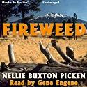 Fireweed Audiobook by Nellie Buxton Picken Narrated by Gene Engene