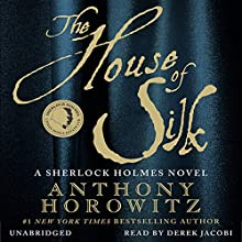 The House of Silk: A Sherlock Holmes Novel Audiobook by Anthony Horowitz Narrated by Derek Jacobi