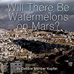 Will There Be Watermelons on Mars? | Debbie Mamber Kupfer