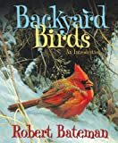 Backyard Birds: An Introduction (0545997437) by Robert Bateman