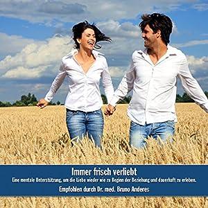 Immer frisch verliebt: Eine mentale Unterstützung, um die Liebe wieder wie zu Beginn der Beziehung und dauerhaft zu erleben Hörbuch