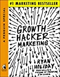 Growth Hacker Marketing: A Primer on the Future of PR, Marketing, and Advertising (APenguin Special from Portfolio) [Kindle Edition]